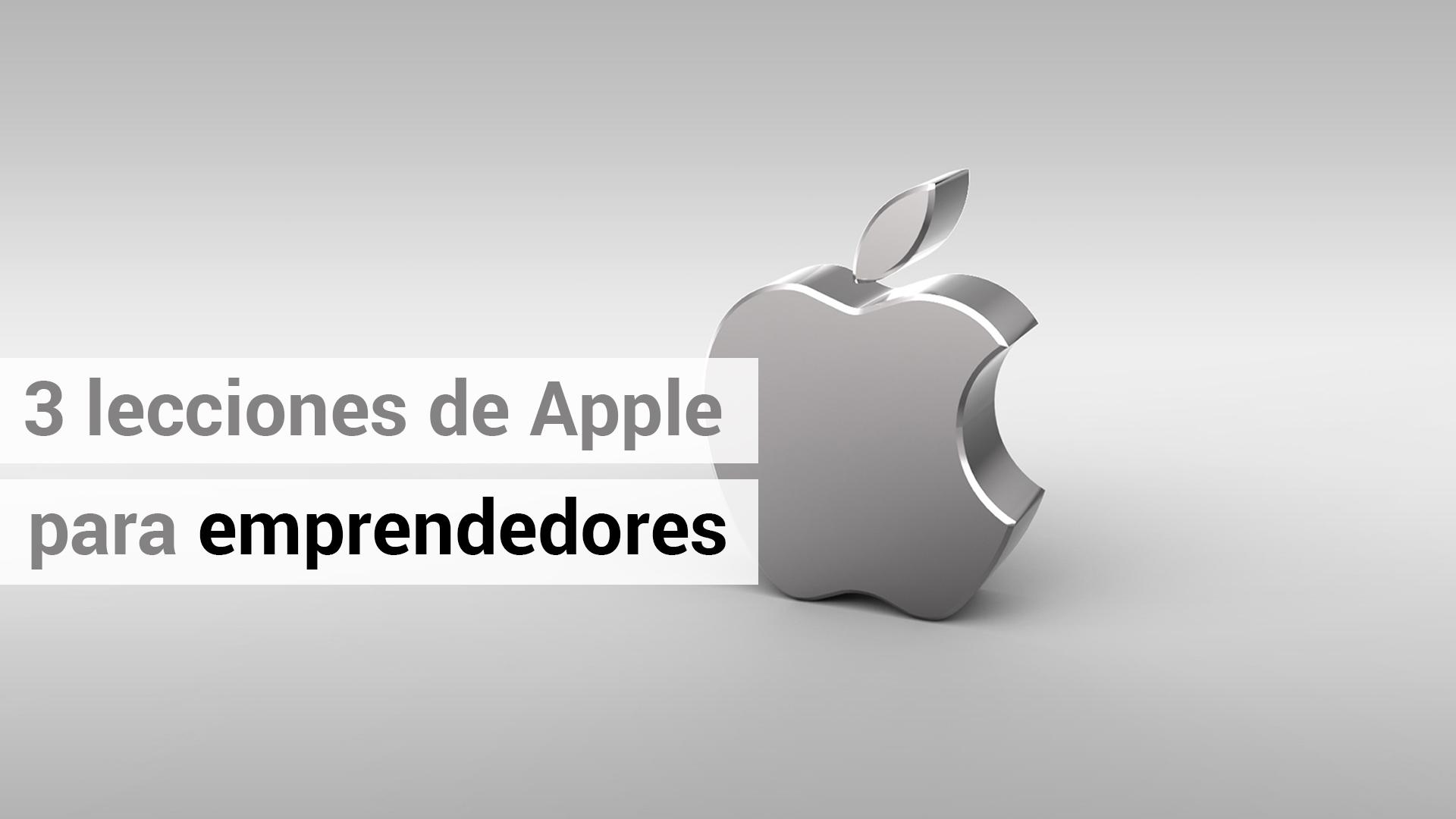 3 lecciones de Apple para los emprendedores