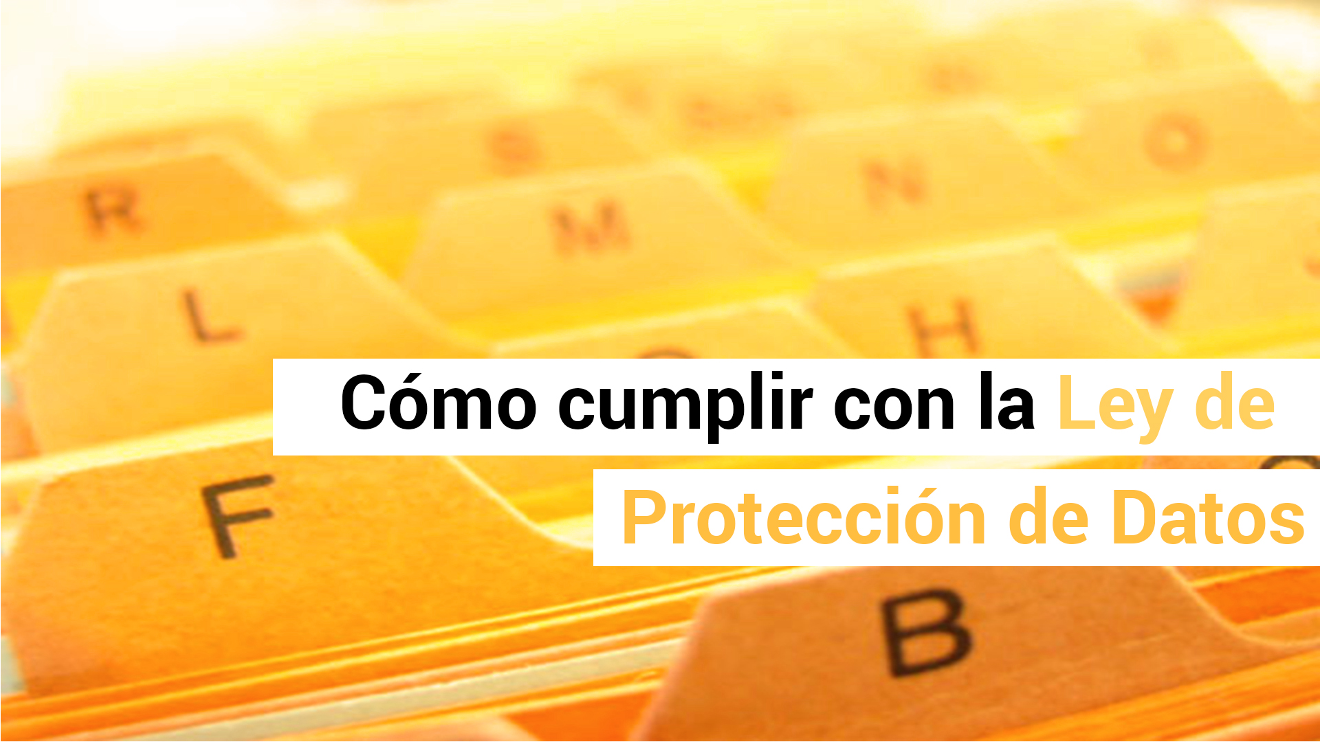 ¿A qué me obliga la Ley de Protección de Datos (LOPD)?