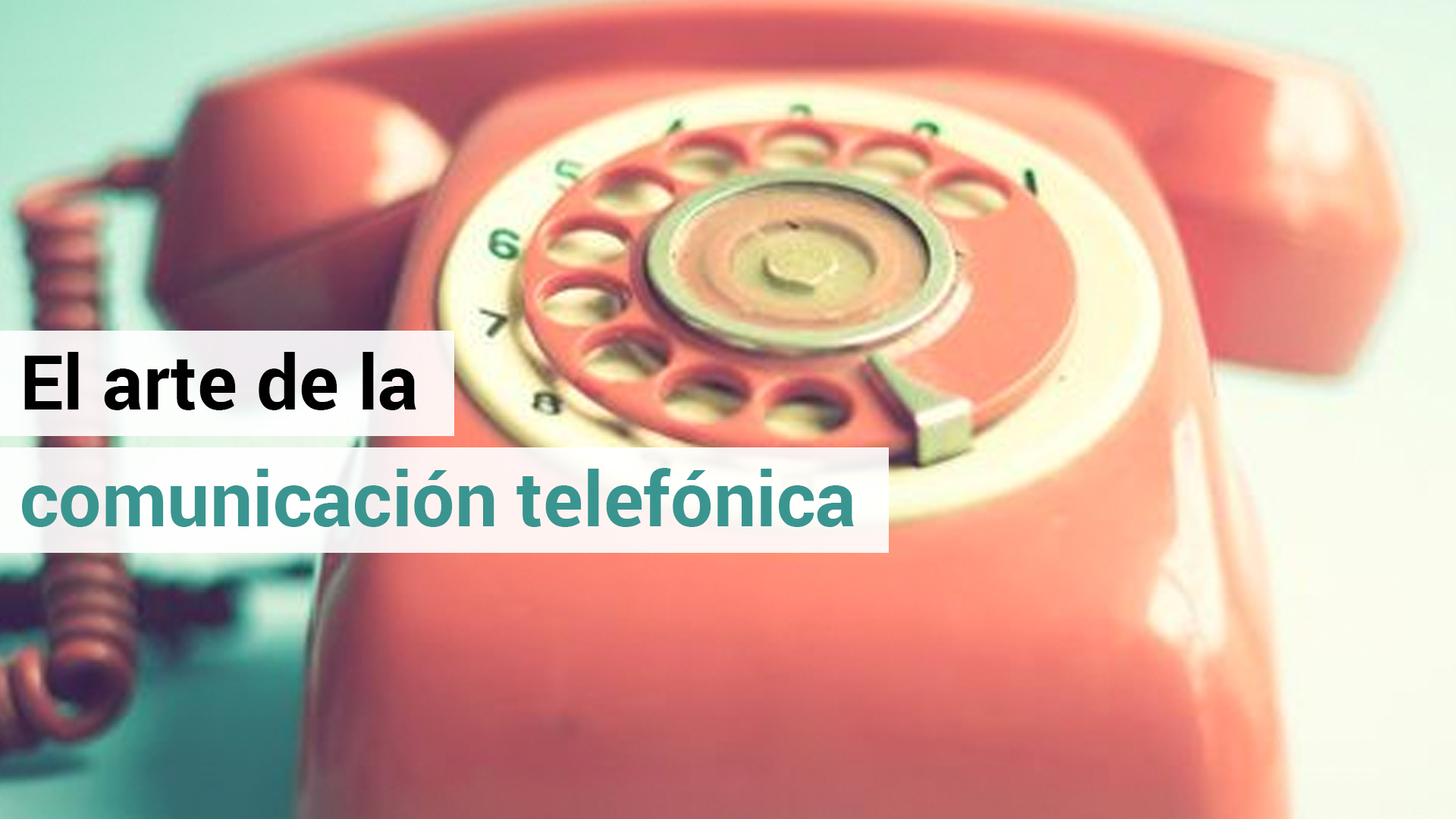 10 claves para mejorar tu comunicación telefónica
