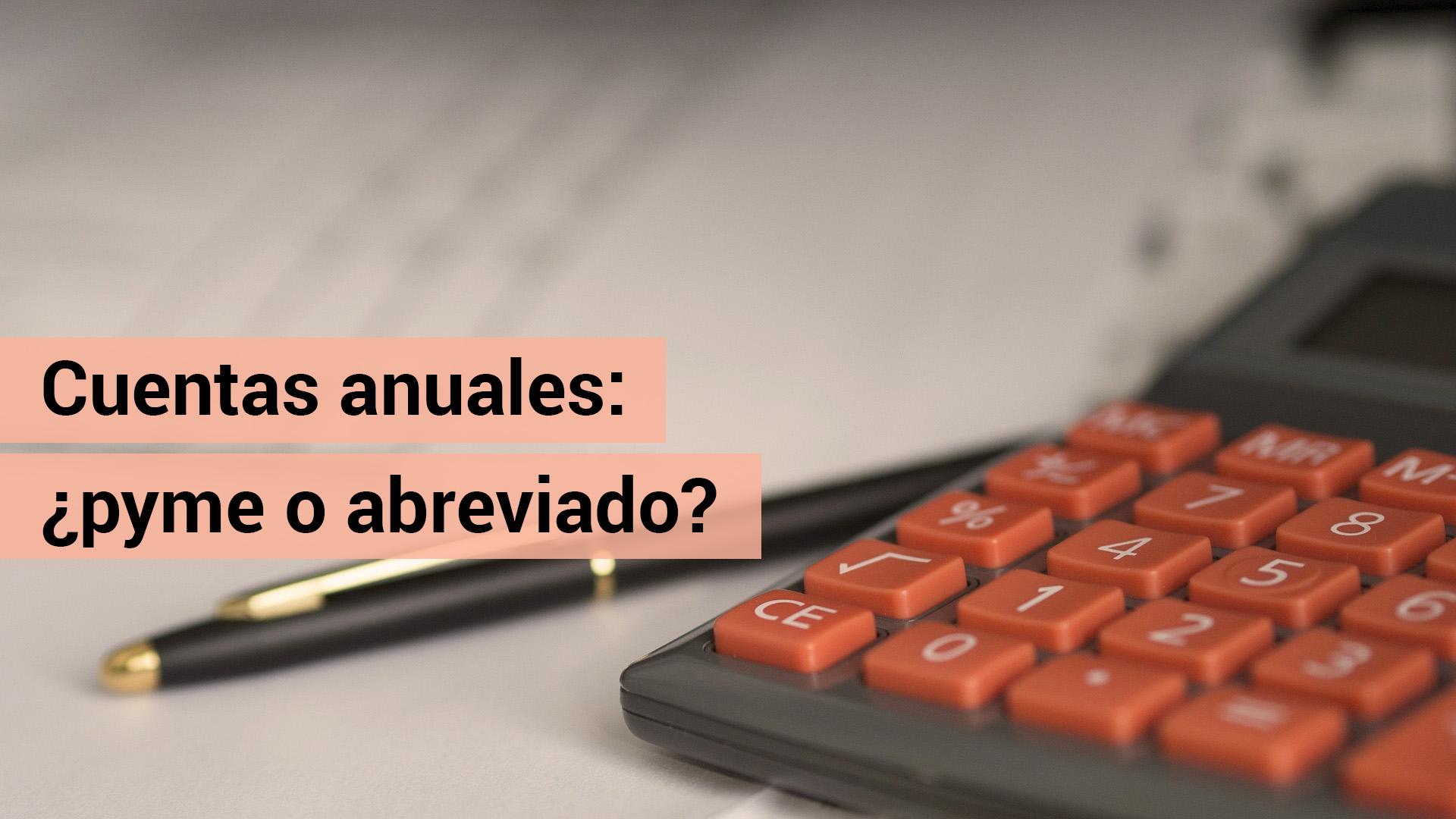Cuentas anuales: ¿modelo PYMES o modelo abreviado?