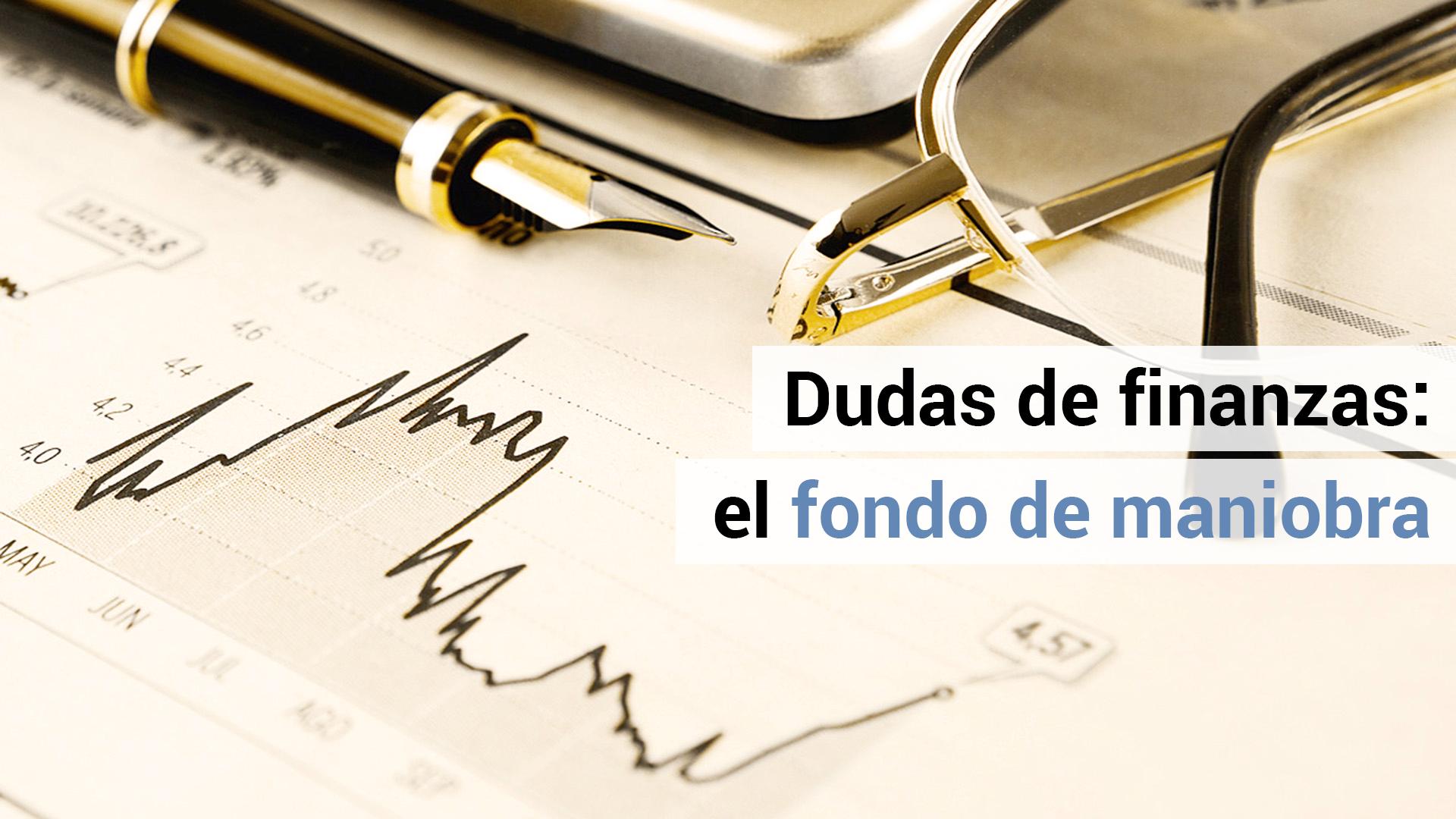 Dudas de finanzas: ¿qué es el fondo de maniobra?