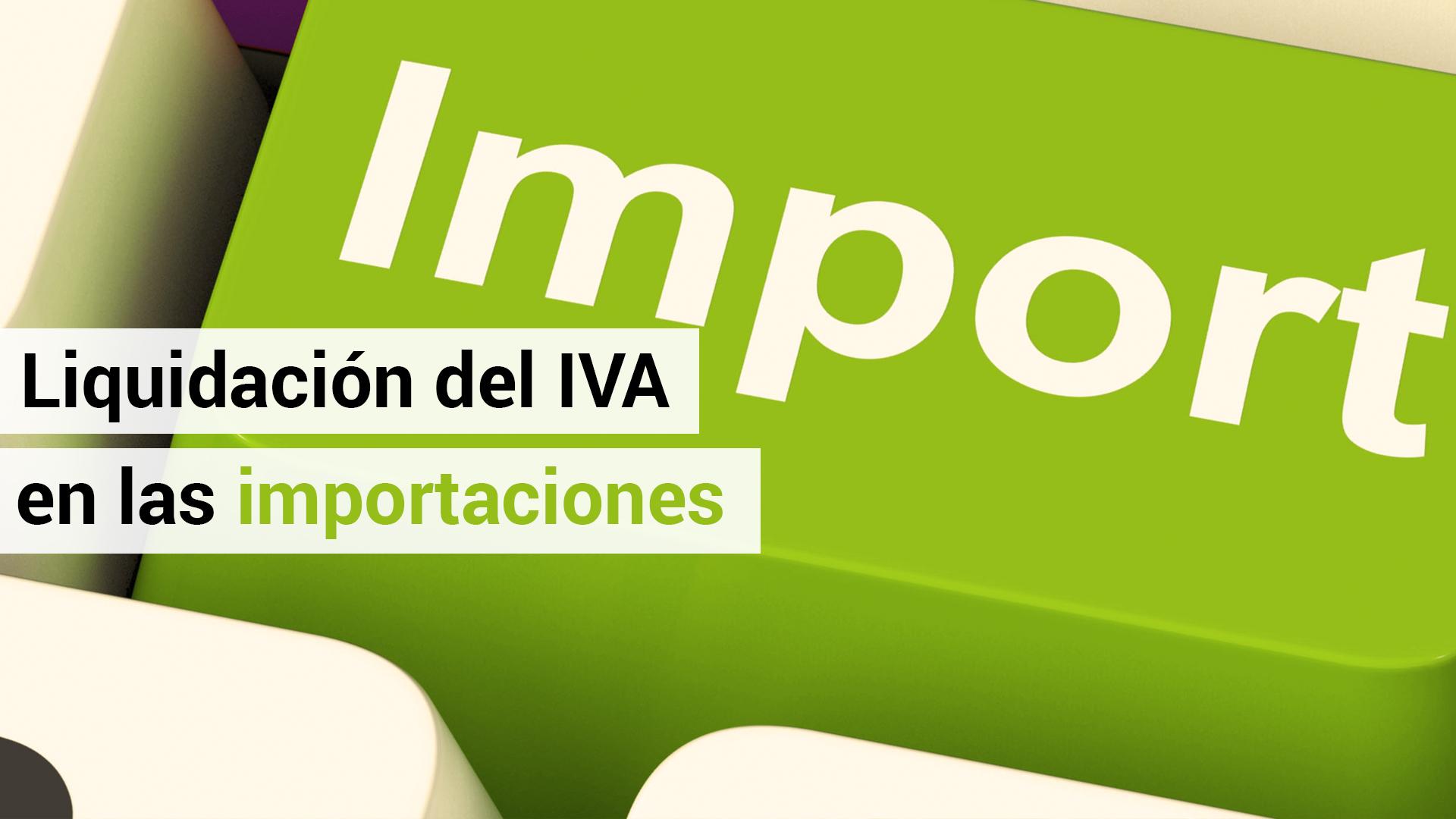 Aclaraciones sobre la nueva forma de liquidar el IVA de las importaciones