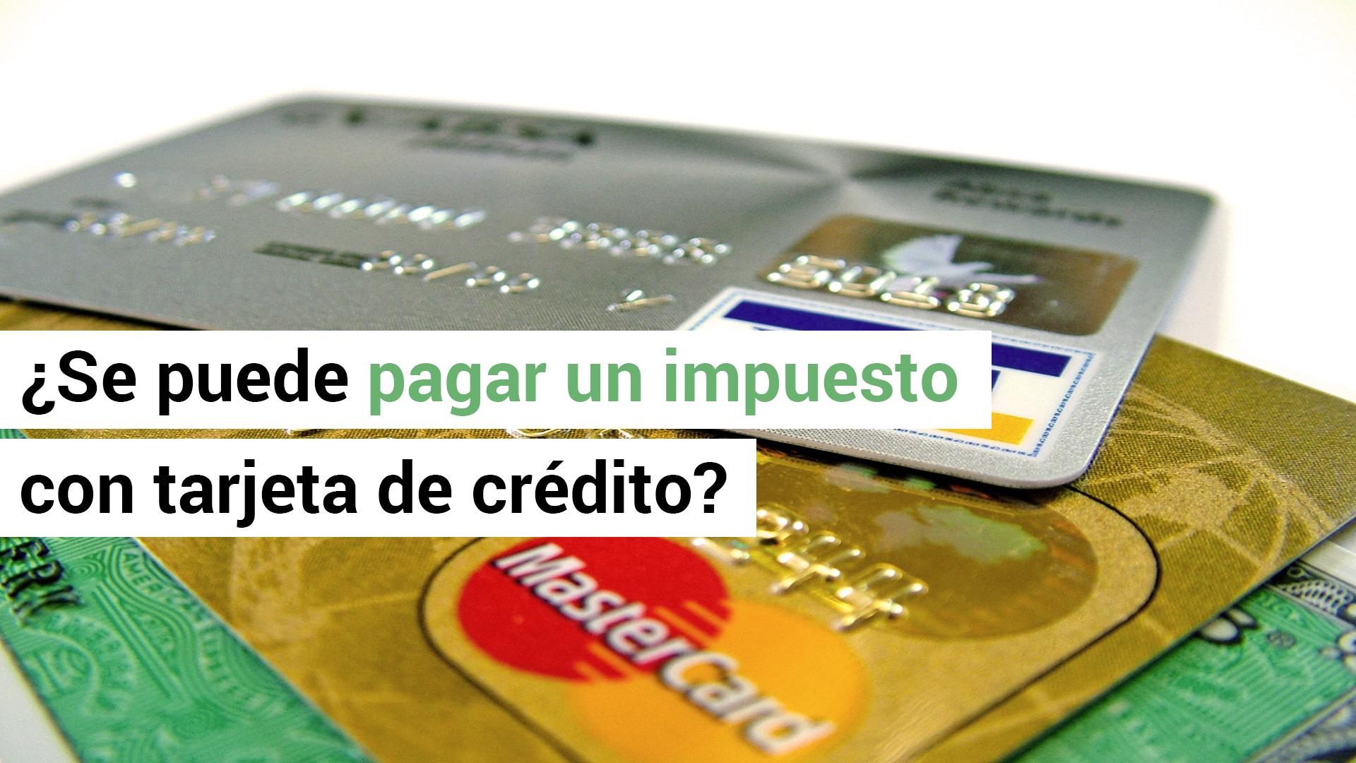 ¿Se puede pagar un impuesto con tarjeta de crédito?