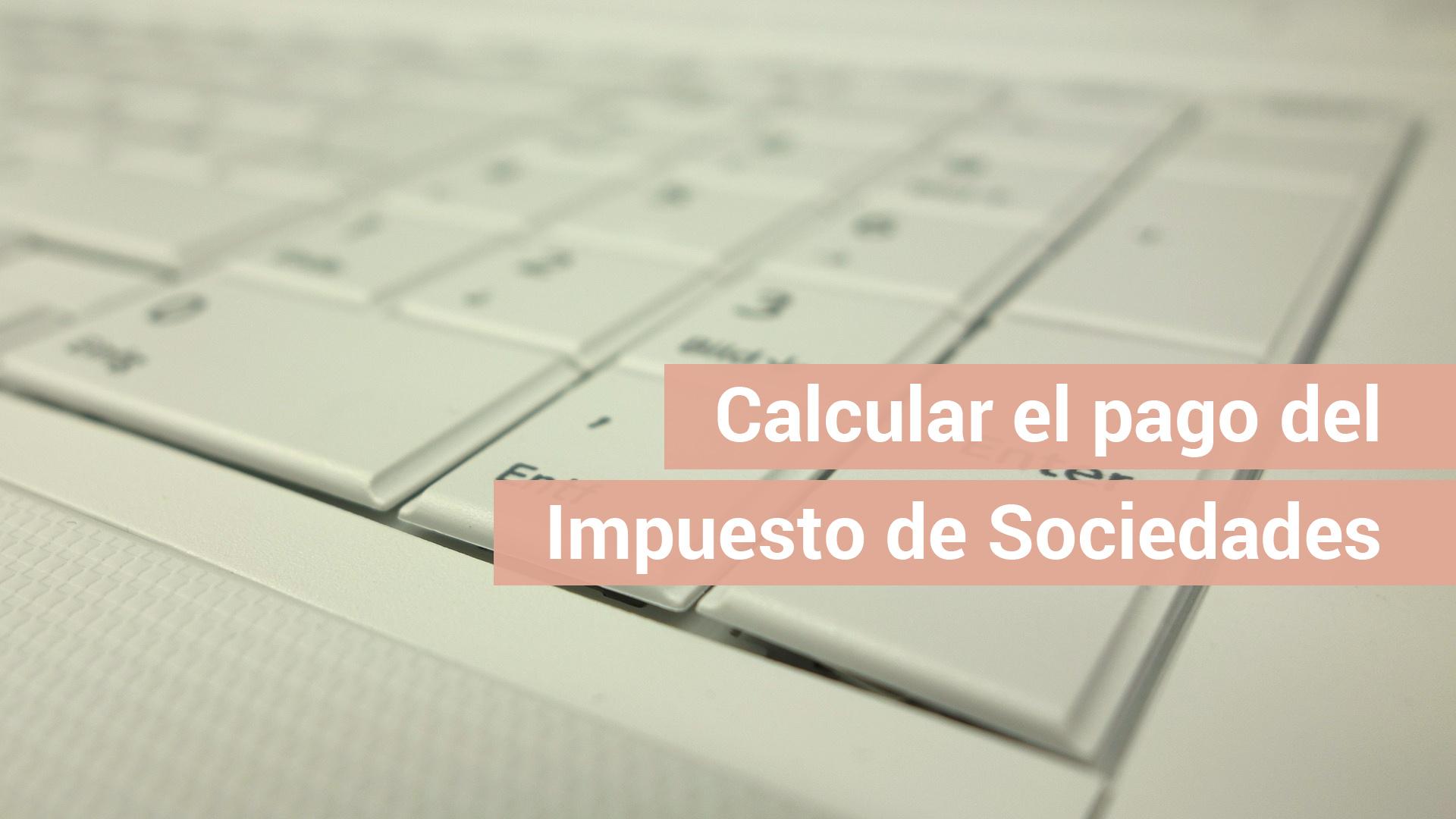 Cómo calcular el pago a cuenta del Impuesto de Sociedades