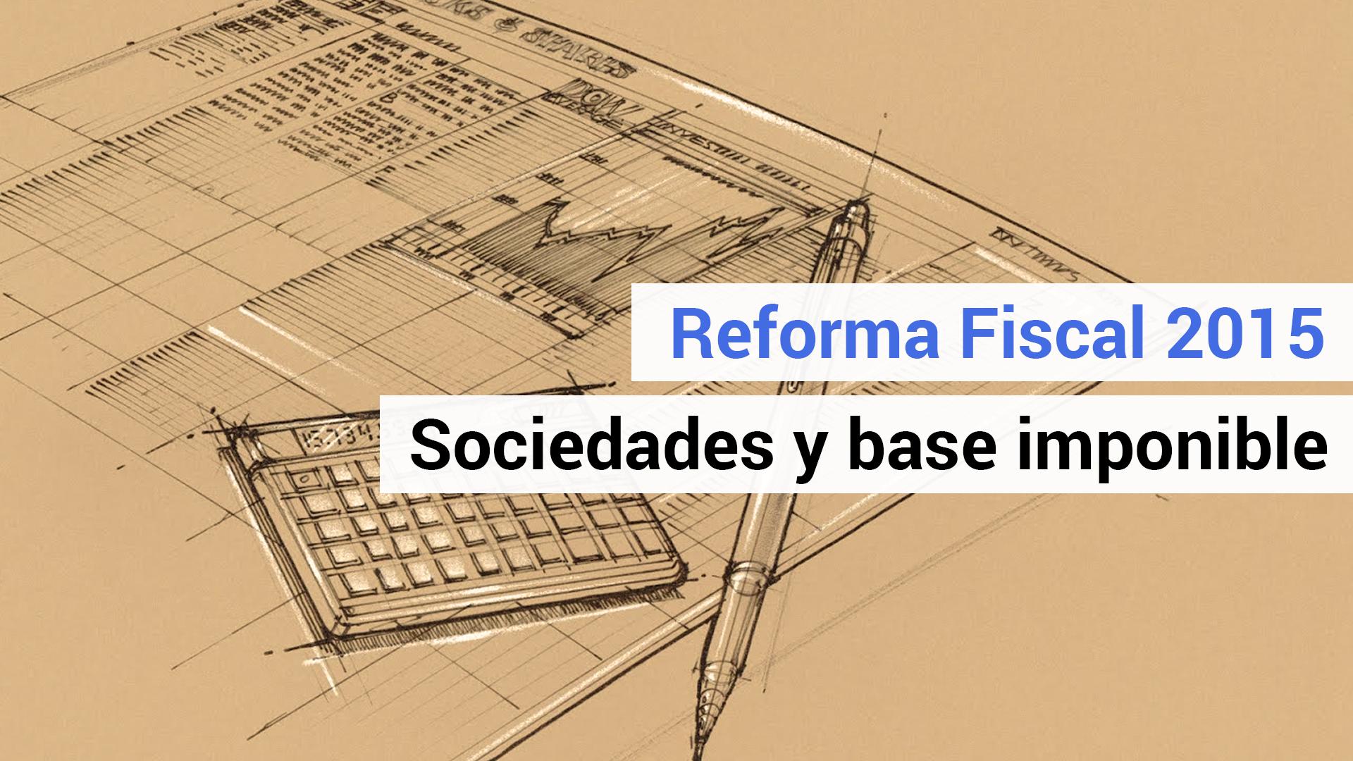 La Reforma Fiscal en Sociedades: cambios en la base imponible
