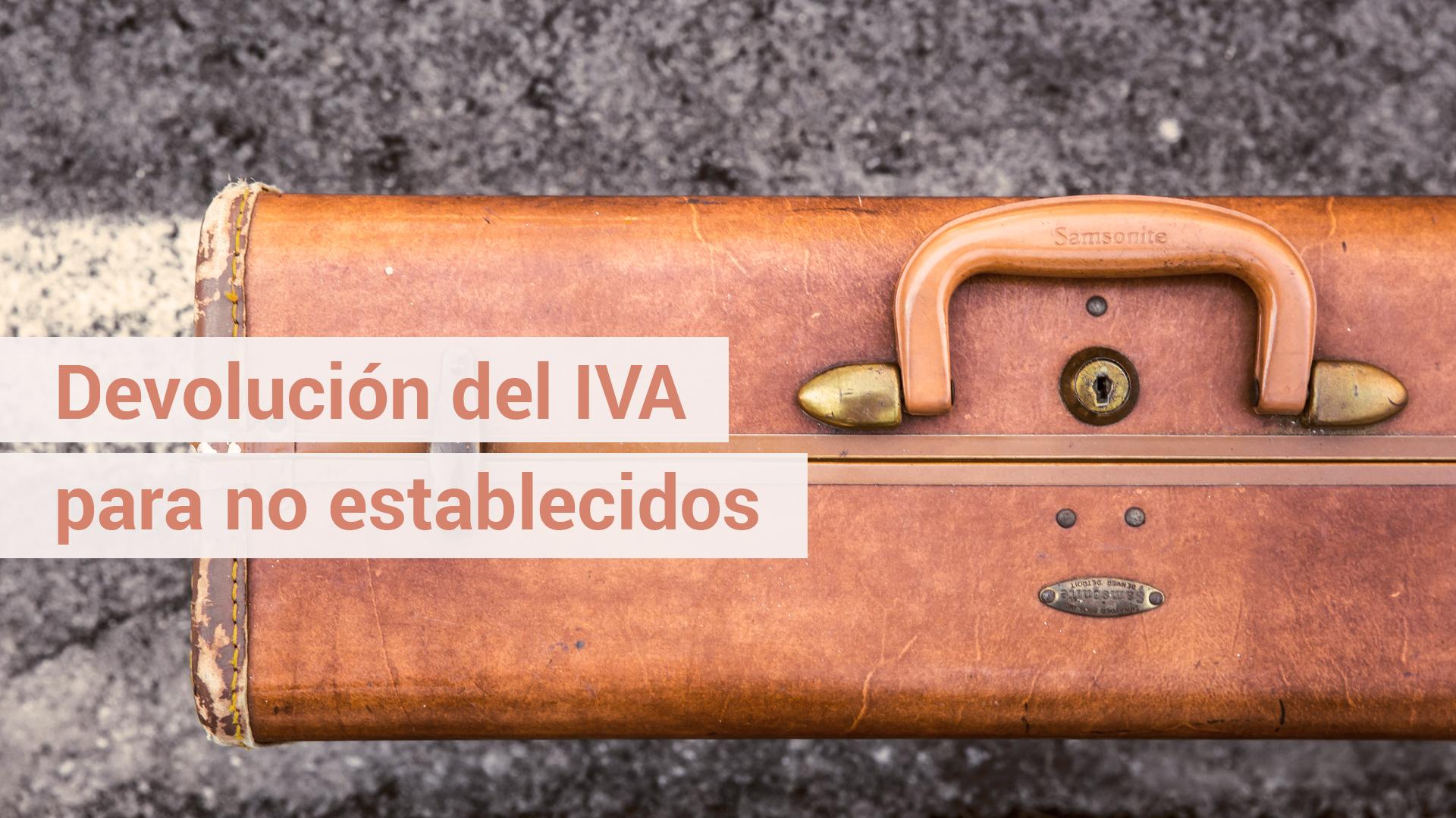 ¿Cómo se solicita la devolución del IVA para no establecidos?