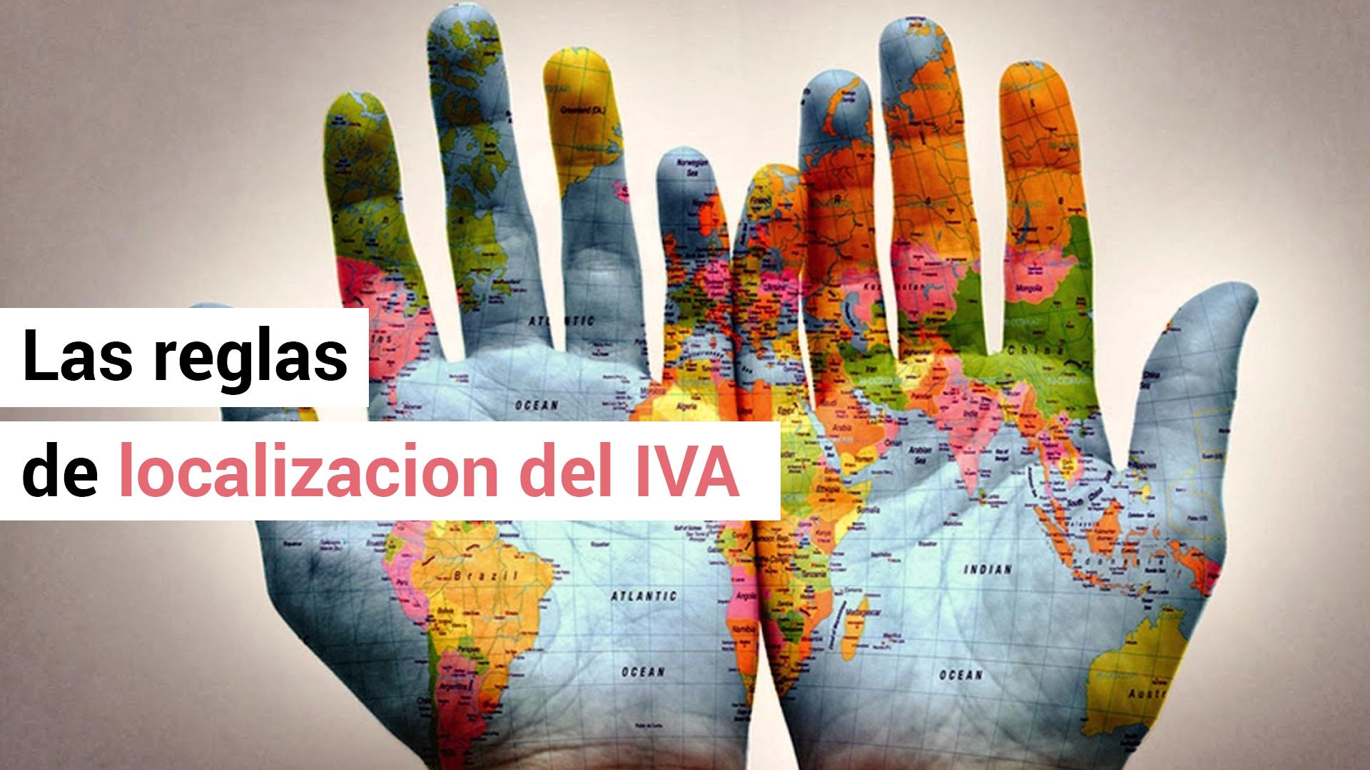 ¿Qué son las reglas de localización del IVA?