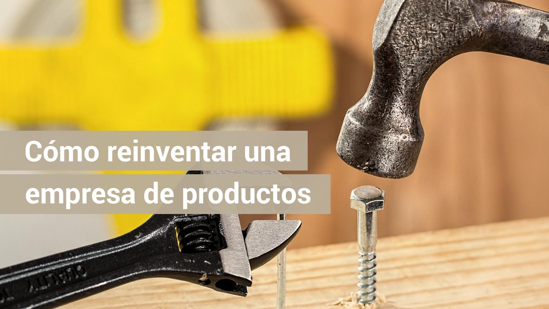 6 ideas para reinventar una empresa de productos